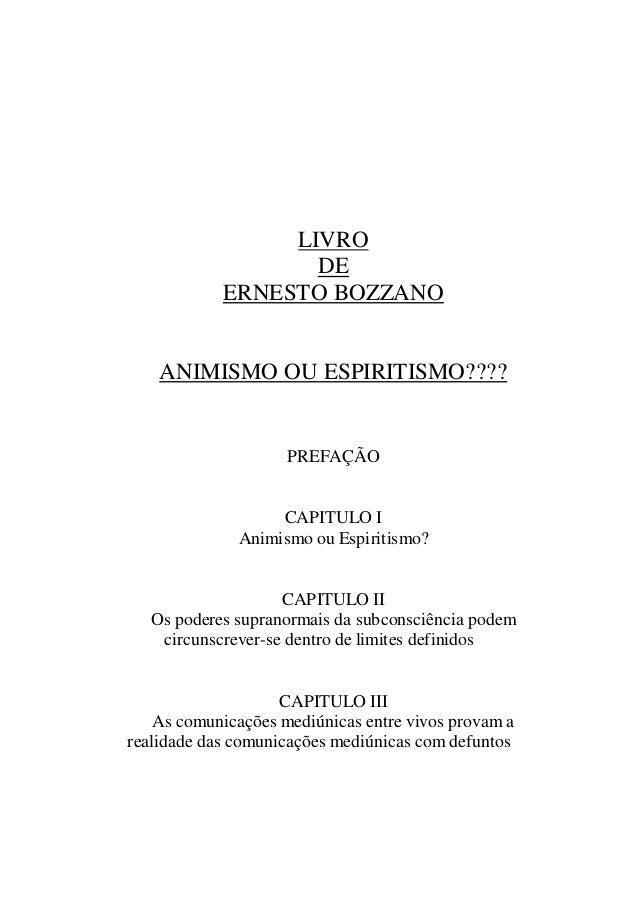 WWW.AUTORESESPIRITASCLASSICOS. COM LIVRO DE ERNESTO BOZZANO  ANIMISMO OU ESPIRITISMO????  PREFAÇÃO  CAPITULO I Animismo ou...