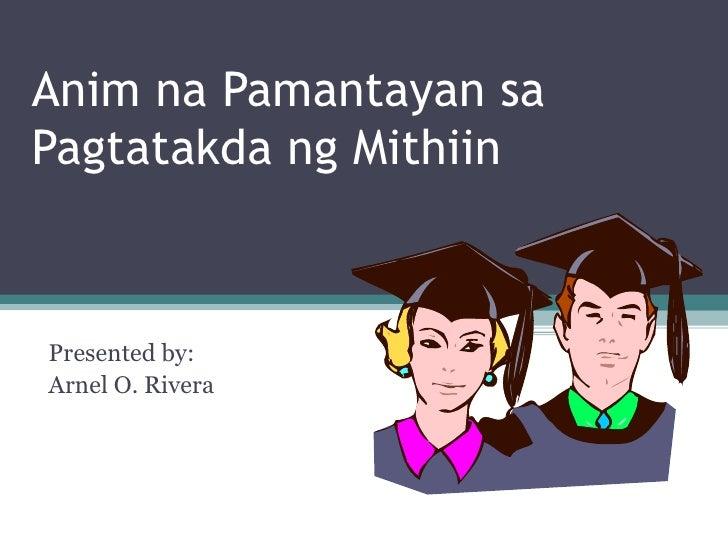 Anim na Pamantayan sa Pagtatakda ng Mithiin  Presented by: Arnel O. Rivera