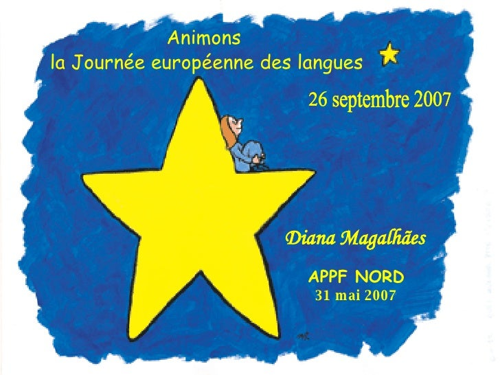 Animons  la Journée européenne des langues 26 septembre 2007 Diana Magalhães   APPF NORD 31 mai 2007