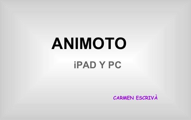 ANIMOTO iPAD Y PC CARMEN ESCRIVÀ