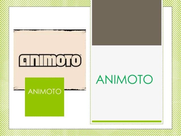 ANIMOTO ANIMOTO