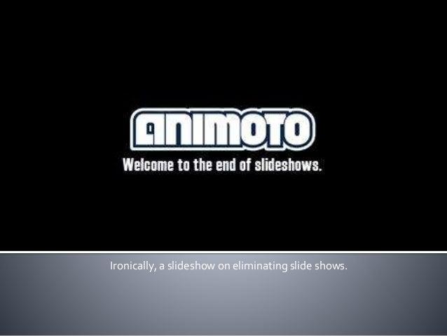 Ironically, a slideshow on eliminating slide shows.