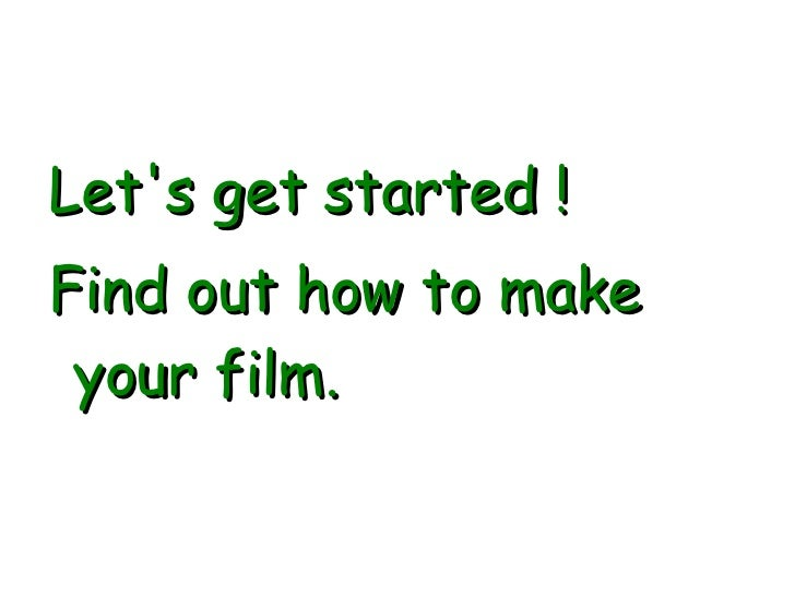 Let's get started ! Find out how to make your film.