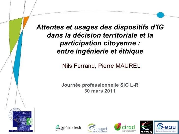 Attentes et usages des dispositifs dIG              dans la décision territoriale et la                  participation cit...