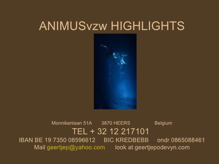 ANIMUSvzw HIGHLIGHTS         Monnikenlaan 51A   3870 HEERS   Belgium                 TEL + 32 12 217101IBAN BE 19 7350 085...