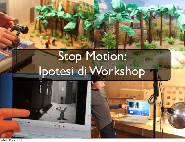 Stop Motion:                      Ipotesi di Workshopsabato 12 maggio 12