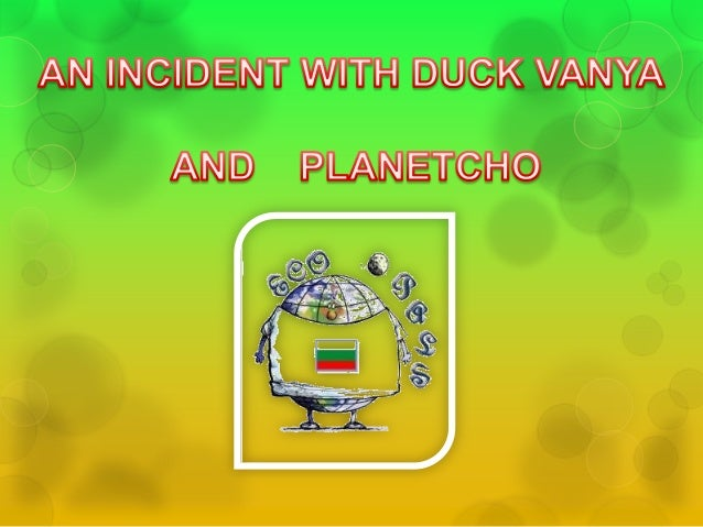 An incident with duck vanya and planetcho for Duck slide plans