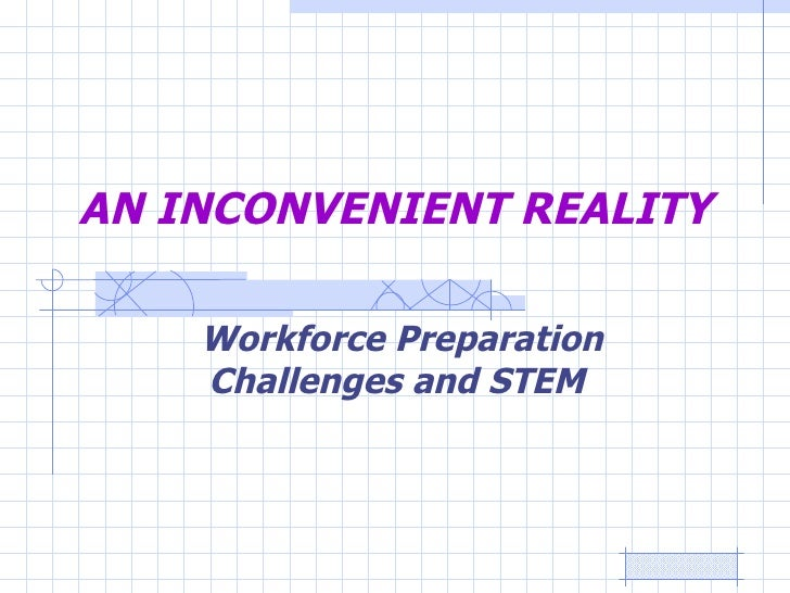Workforce Preparation Challenges and STEM  AN INCONVENIENT REALITY