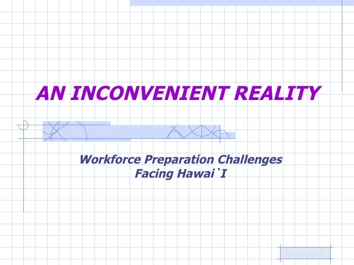 Workforce Preparation Challenges Facing Hawai`I AN INCONVENIENT REALITY