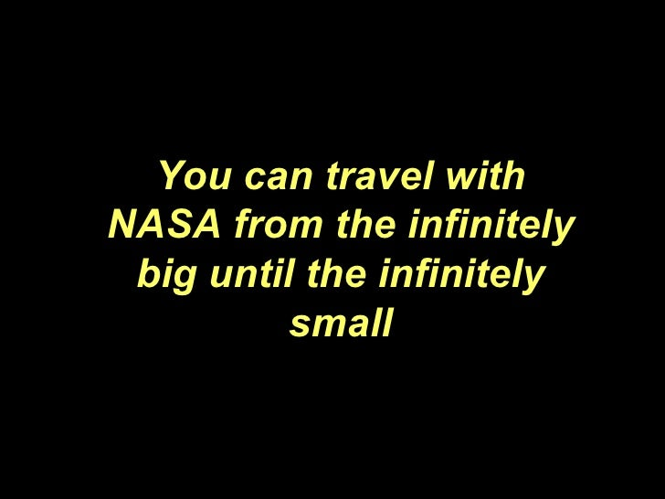 You can travel with NASA from the infinitely big until the infinitely small