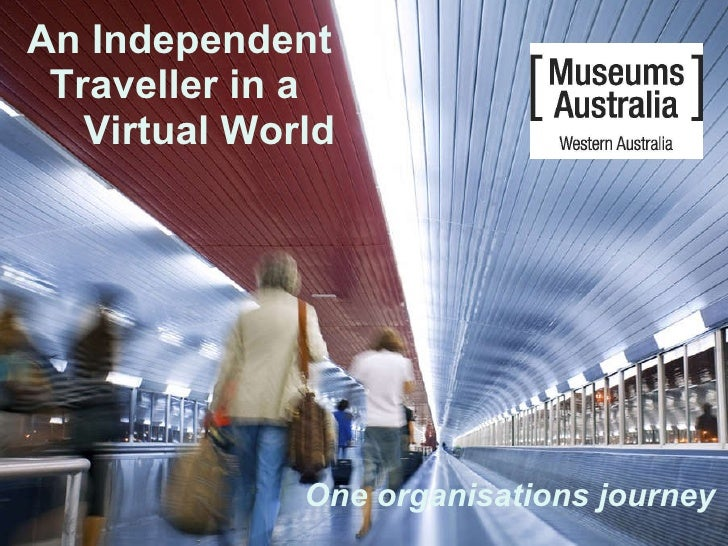 An Independent    Traveller in a   Virtual World One organisations journey