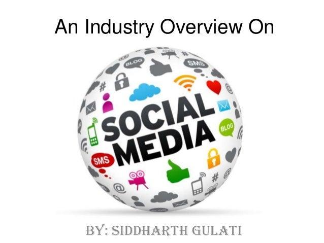 An Industry Overview On  by: Siddharth Gulati