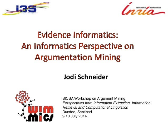 Jodi Schneider SICSA Workshop on Argument Mining: Perspectives from Information Extraction, Information Retrieval and Comp...
