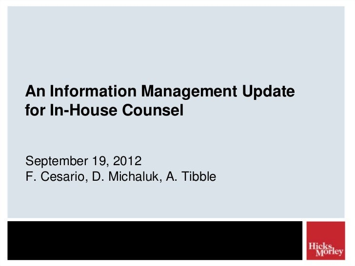 An Information Management Updatefor In-House CounselSeptember 19, 2012F. Cesario, D. Michaluk, A. Tibble