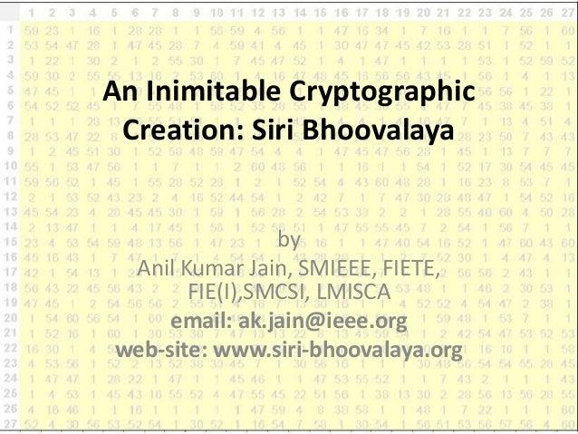 An Inimitable Cryptographic Creation: Siri Bhoovalaya                by Anil Kumar Jain, SMIEEE, FIETE,       FIE(I),SMCSI...