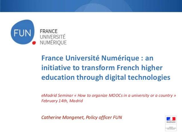 France Université Numérique : an initiative to transform French higher education through digital technologies eMadrid Semi...