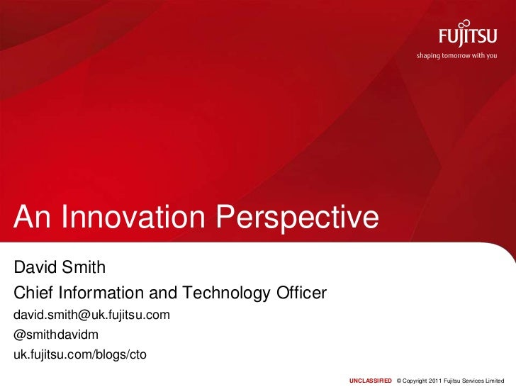 An Innovation Perspective<br />David Smith<br />Chief Information and Technology Officer<br />david.smith@uk.fujitsu.com<b...