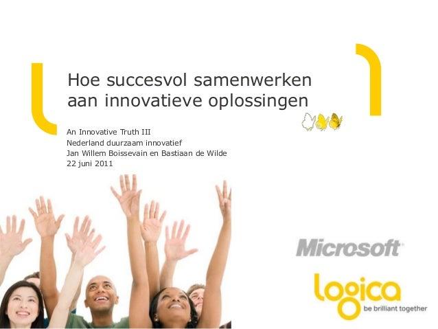 Hoe succesvol samenwerken aan innovatieve oplossingen An Innovative Truth III Nederland duurzaam innovatief Jan Willem Boi...