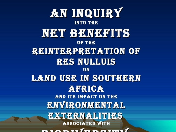 An Inquiry Into the Net Benefits of the Reinterpretation of Res Nulluis on Land Use in Southern Africa and its impact on t...