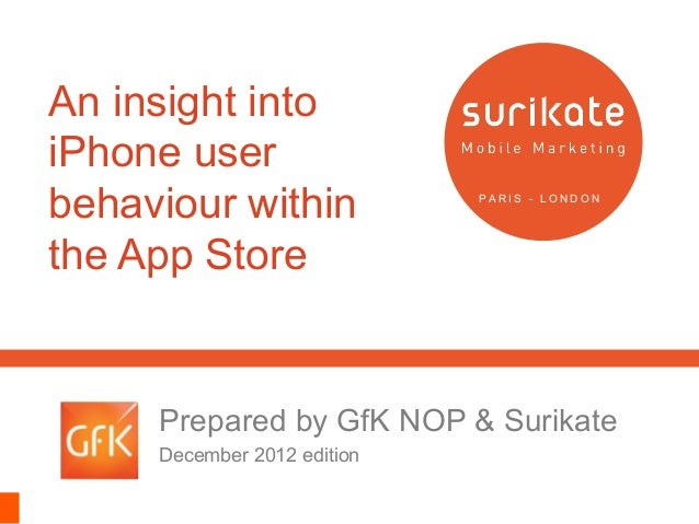 An insight intoiPhone userbehaviour within             PARIS - LONDONthe App Store     Prepared by GfK NOP & Surikate     ...