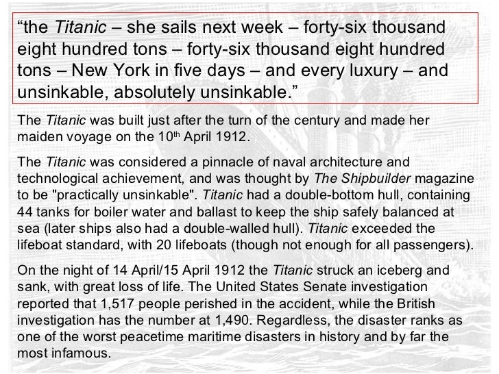 "titanic unsinkable ship essay The titanic was known as ""the unsinkable ship"" she was the largest ship afloat at the time of her maiden voyage in april of 1912, during which she collided with."