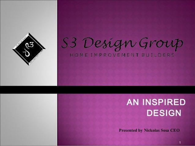 AN INSPIRED DESIGN 1 Presented by Nickolas Sosa CEO