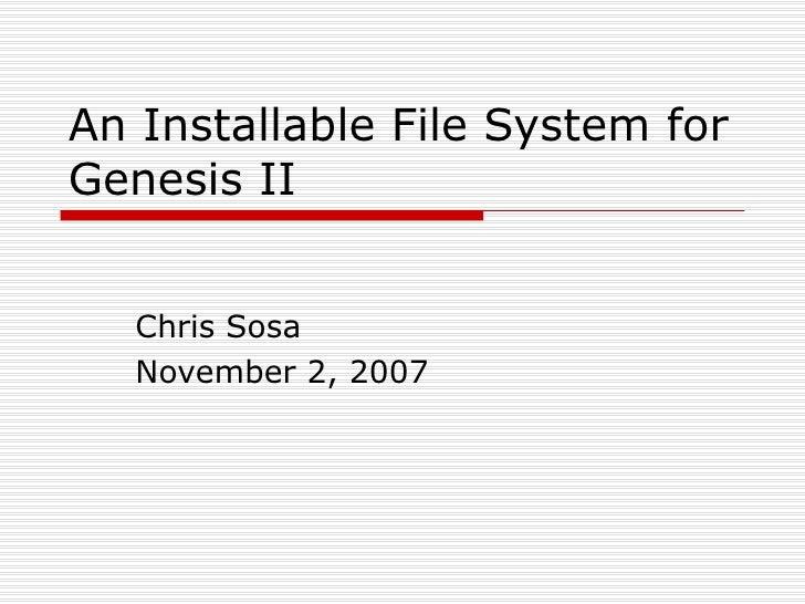 An Installable File System for Genesis II Chris Sosa November 2, 2007