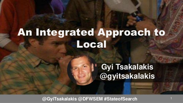 An Integrated Approach to Local Gyi Tsakalakis @gyitsakalakis 1@GyiTsakalakis @DFWSEM #StateofSearch