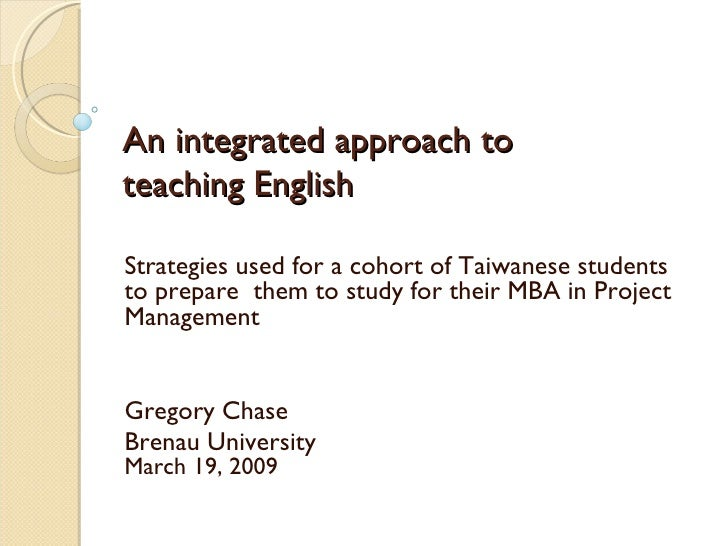 An integrated approach to teaching English Strategies used for a cohort of Taiwanese students to prepare  them to study fo...