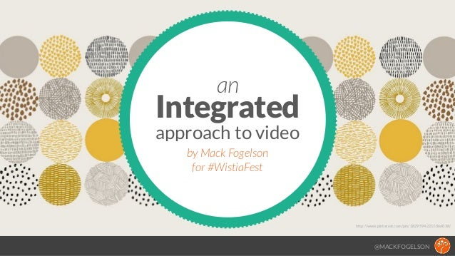 @MACKFOGELSON http://www.pinterest.com/pin/18295942211066038/ Integrated an approach to video by Mack Fogelson for #Wistia...
