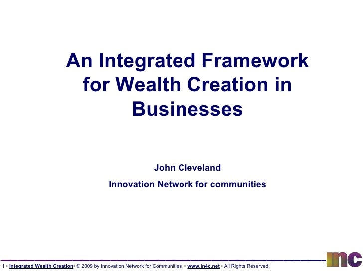 An Integrated Framework for Wealth Creation in Businesses John Cleveland Innovation Network for communities