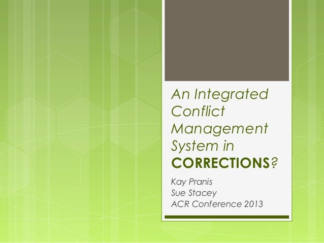 An Integrated Conflict Management System in CORRECTIONS? Kay Pranis Sue Stacey ACR Conference 2013