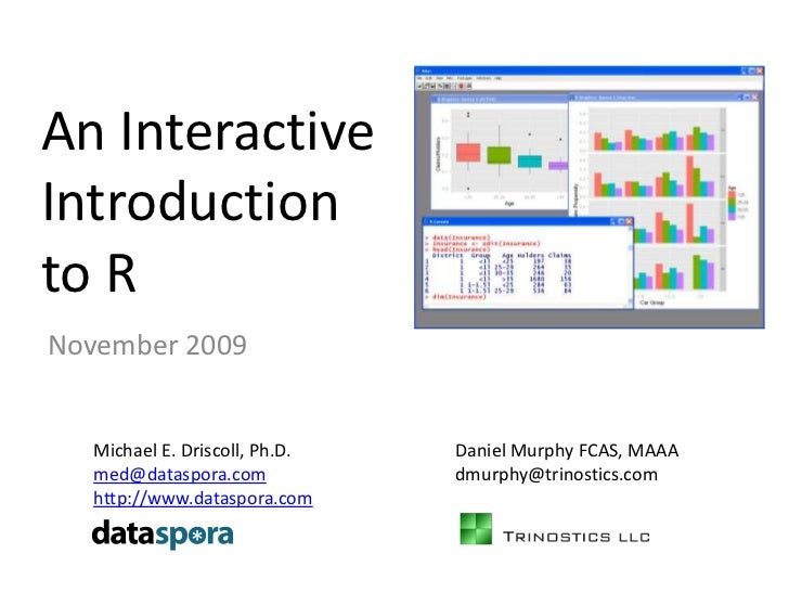 An Interactive Introduction to R<br />November 2009<br />Michael E. Driscoll, Ph.D.<br />med@dataspora.com<br />http://www...