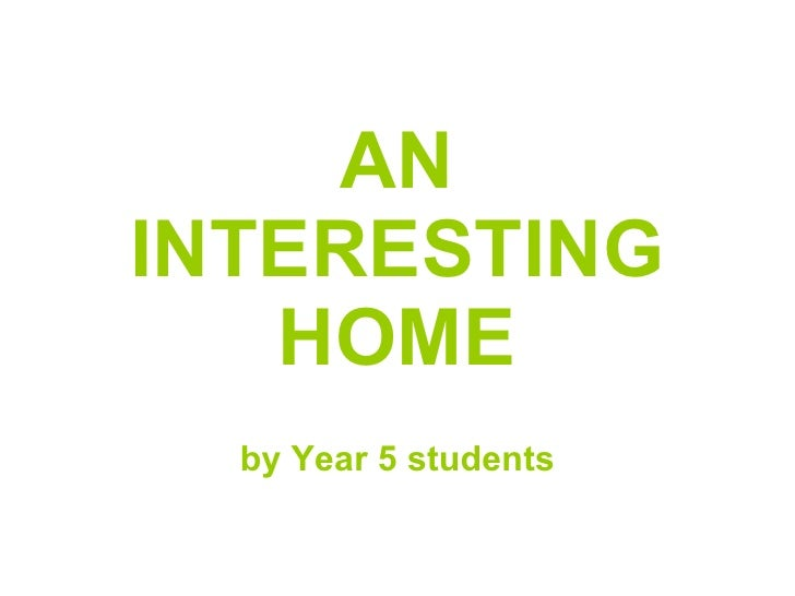 AN INTERESTING HOME by Year 5 students
