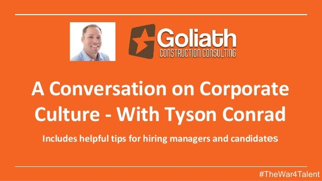 A Conversation on Corporate Culture - With Tyson Conrad Includes helpful tips for hiring managers and candidates #TheWar4T...