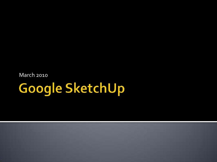 Google SketchUp<br />March 2010<br />