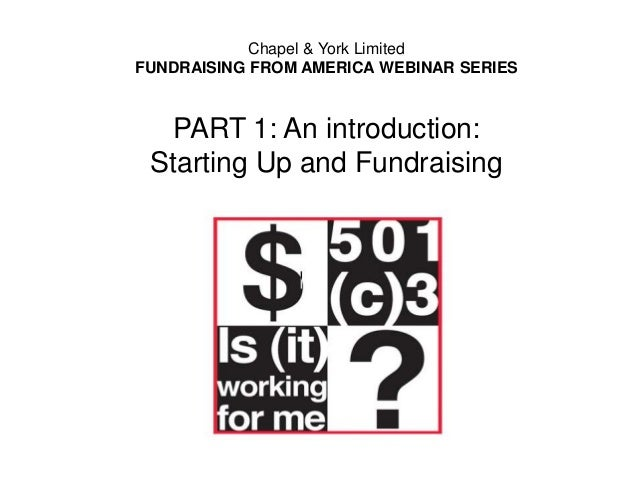 Chapel & York Limited FUNDRAISING FROM AMERICA WEBINAR SERIES  PART 1: An introduction: Starting Up and Fundraising