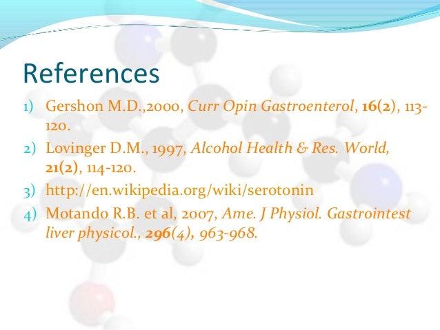 References 1) Gershon M.D.,2000, Curr Opin Gastroenterol, 16(2), 113- 120. 2) Lovinger D.M., 1997, Alcohol Health & Res. W...