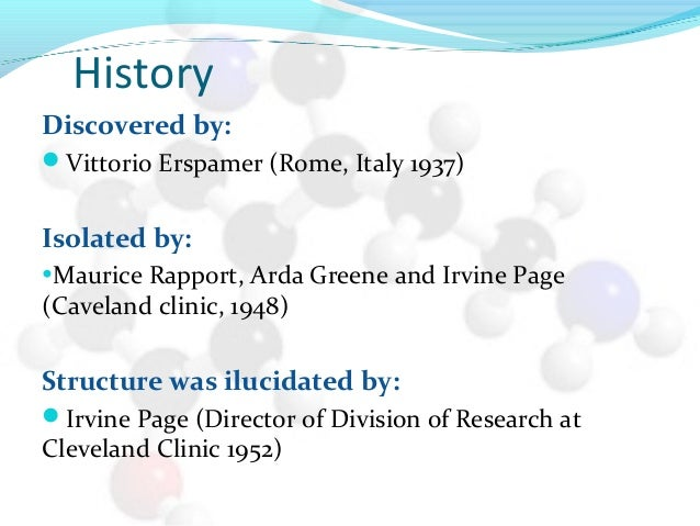 History Discovered by: Vittorio Erspamer (Rome, Italy 1937) Isolated by: •Maurice Rapport, Arda Greene and Irvine Page (C...
