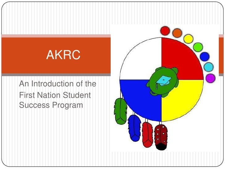 AKRC<br />An Introduction of the <br />First Nation Student Success Program<br />