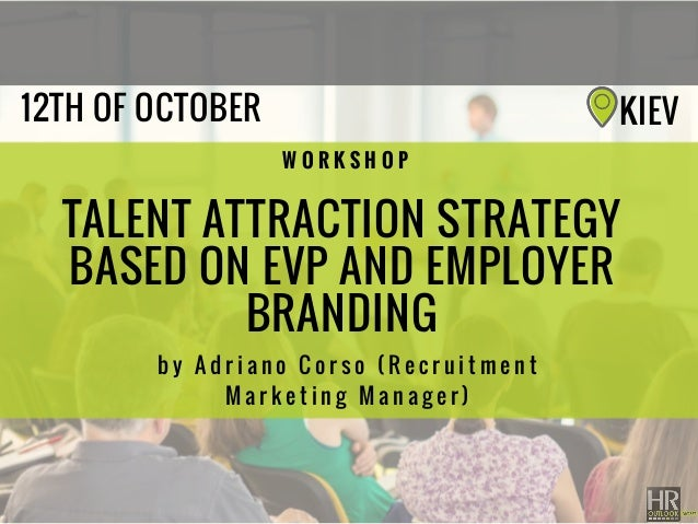 TALENT ATTRACTION STRATEGY BASED ON EVP AND EMPLOYER BRANDING b y A d r i a n o C o r s o ( R e c r u i t m e n t M a r k ...
