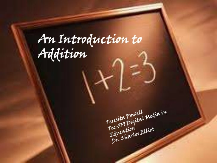 An Introduction to Addition<br />Teresita Powell<br />Tec-539 Digital Media in Education<br />Dr. Charles Elliot<br />