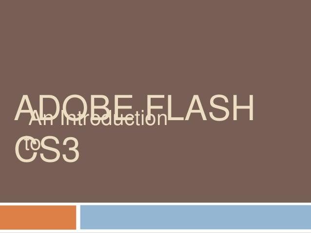 ADOBE FLASH An Introduction to CS3