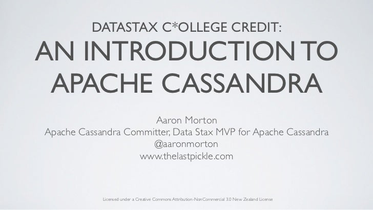 DATASTAX C*OLLEGE CREDIT:AN INTRODUCTION TO APACHE CASSANDRA                      Aaron MortonApache Cassandra Committer, ...