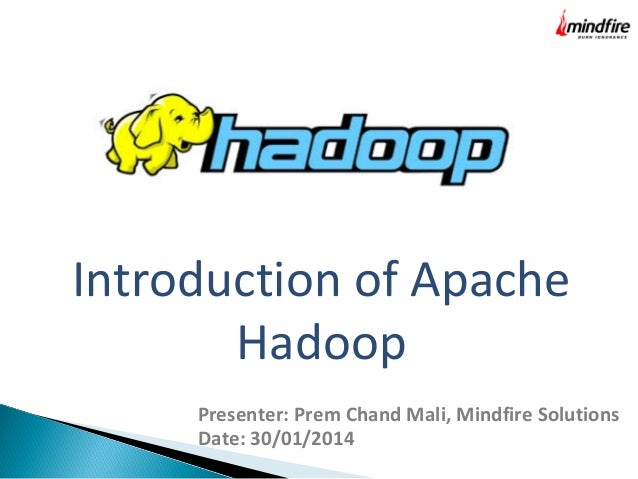 Introduction of Apache Hadoop Presenter: Prem Chand Mali, Mindfire Solutions Date: 30/01/2014