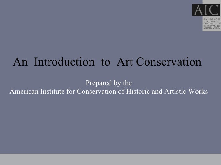 An  Introduction  to  Art Conservation     Prepared by the  American Institute for Conservation of Historic and Artistic...