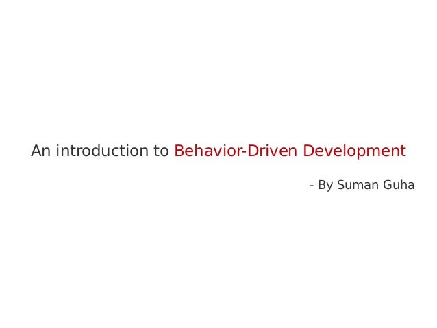 An introduction to Behavior-Driven Development - By Suman Guha