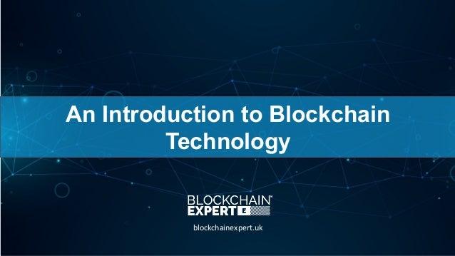 An Introduction to Blockchain Technology blockchainexpert.uk