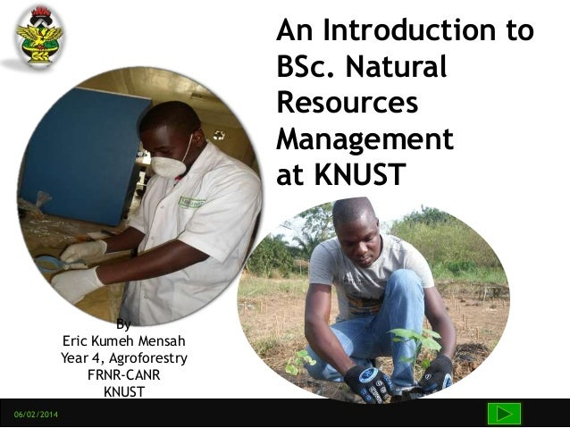 06/02/2014 An Introduction to BSc. Natural Resources Management at KNUST By Eric Kumeh Mensah Year 4, Agroforestry FRNR-CA...