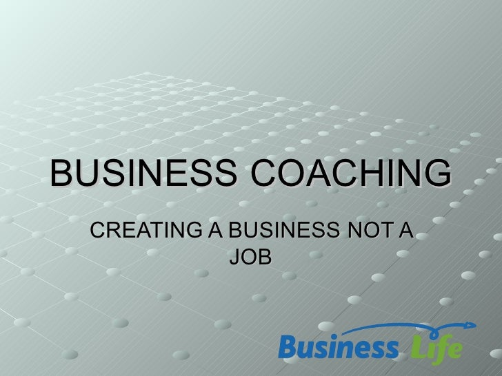 BUSINESS COACHING CREATING A BUSINESS NOT A            JOB